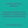 Artwork for 94: Attachment, Meditation, Yoga & Compassion In Trauma Therapy