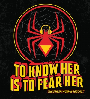 To Know Her Is To Fear Her: The Spider-Woman Podcast
