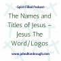 Artwork for The Names and Titles of Jesus – Jesus The Word/Logos - Episode 93