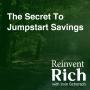 Artwork for The Secret To Jumpstart Savings