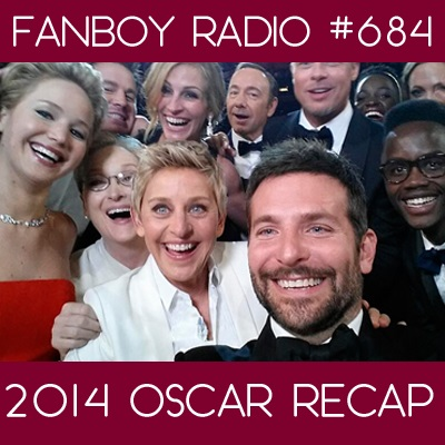 Fanboy Radio #684 – Watching the Oscars with Human Eyes
