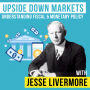 Artwork for Jesse Livermore - Upside Down Markets - Understanding Fiscal and Monetary Policy - [Invest Like the Best, EP.194]