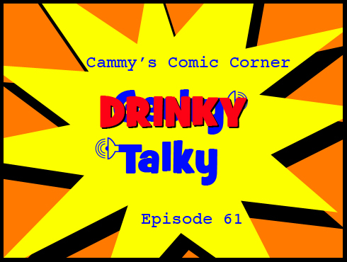 Cammy's Comic Corner - Drinky Talky - Episode 61