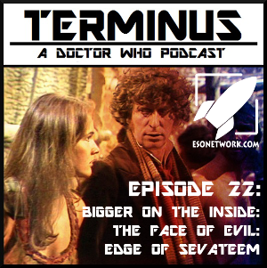 Terminus Podcast -- Episode 22 – Bigger on the Inside: The Face of Evil: Edge of Sevateem