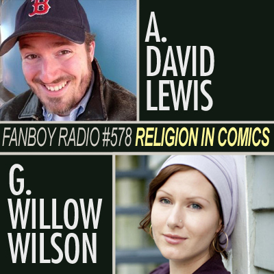 Fanboy Radio #578 - Religion in Comics with A. David Lewis & G. Willow Wilson