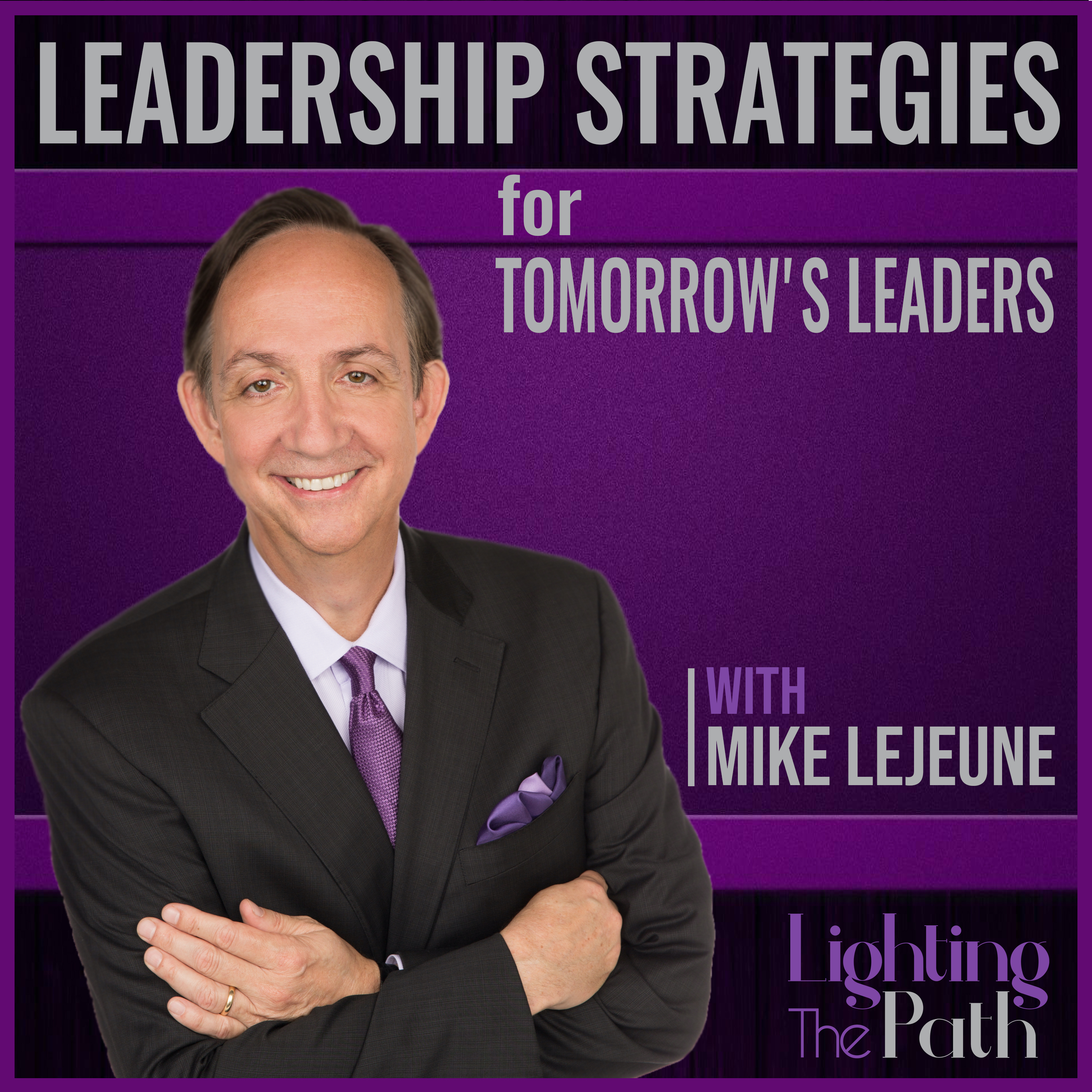 Leadership Strategies for Tomorrow's Leaders Podcast with Mike Lejeune show art