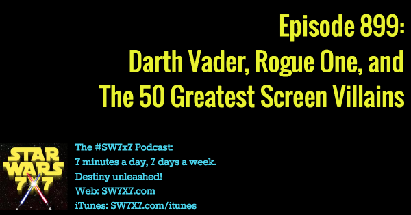 899: Darth Vader, Rogue One, and the 50 Greatest Villains