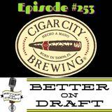 Better on Draft 253 - Cigar City w/ Wayne Wambles and Neil Callaghan