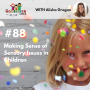 Artwork for TNC 088: Making Sense of Sensory Issues in Children with Alisha Grogan