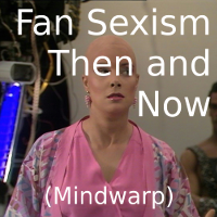 Fan Sexism Then and Now (Mindwarp)
