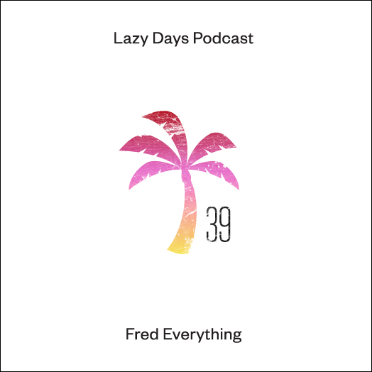 Lazy Days Podcast Thirty Nine