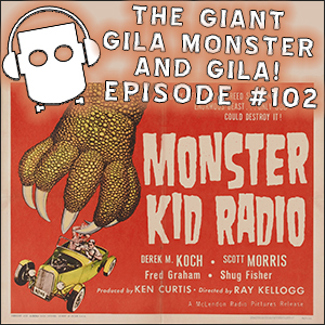 Monster Kid Radio #102 - Gila!, The Giant Gila Monster, and Scott Morris