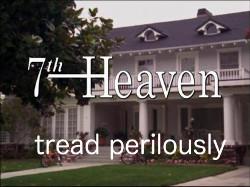 Tread Perilously -- 7th Heaven: ... And a Nice Chianti
