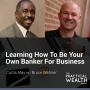Artwork for Learning How To Be Your Own Banker For Business with Bruce Wehner - Episode 128
