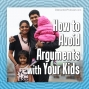 Artwork for How to Avoid Arguments with Your Kids