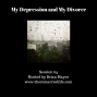 Artwork for 64: My Depression and My Divorce