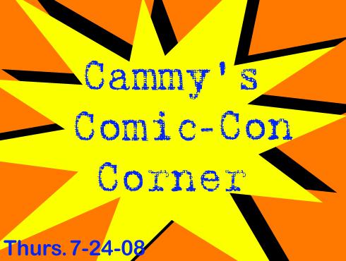 Cammy's Comic-Con Corner - Thursday (7/24/08)