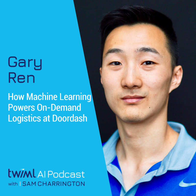 How Machine Learning Powers On-Demand Logistics at Doordash with Gary Ren - #405