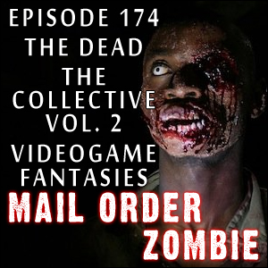 Mail Order Zombie #174 - The Dead, The Collective Vol. 2, Zombie Videogame Fantasies
