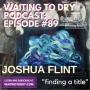 "Artwork for #89 Joshua Flint ""Finding a Title"""