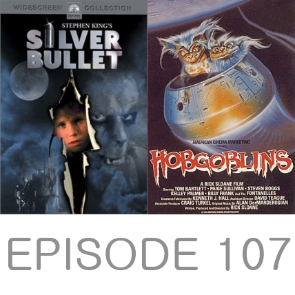 Episode 107 - Silver Bullet and Hobgoblins