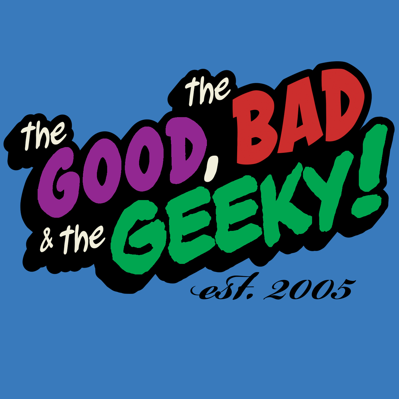 The Good, The Bad, and The Geeky! show art