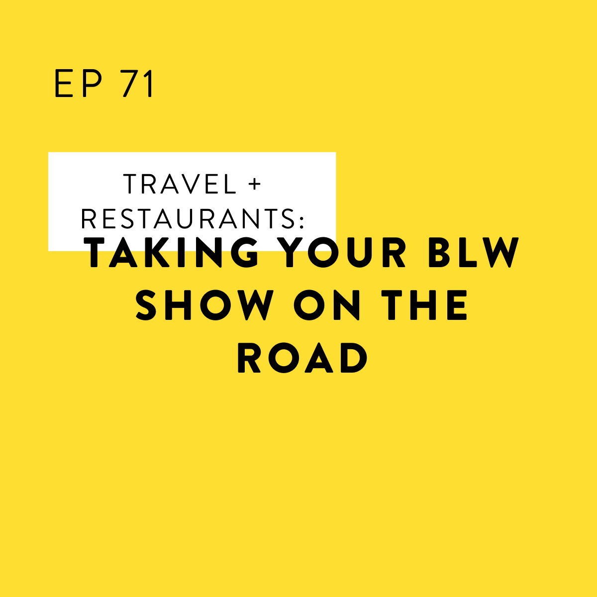 Travel + Restaurants: Taking Your BLW Show on the Road