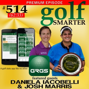 514 Premium: LPGA Tour Player Daniela Iacobelli and Get Real Golf Stats Founder Josh Marris