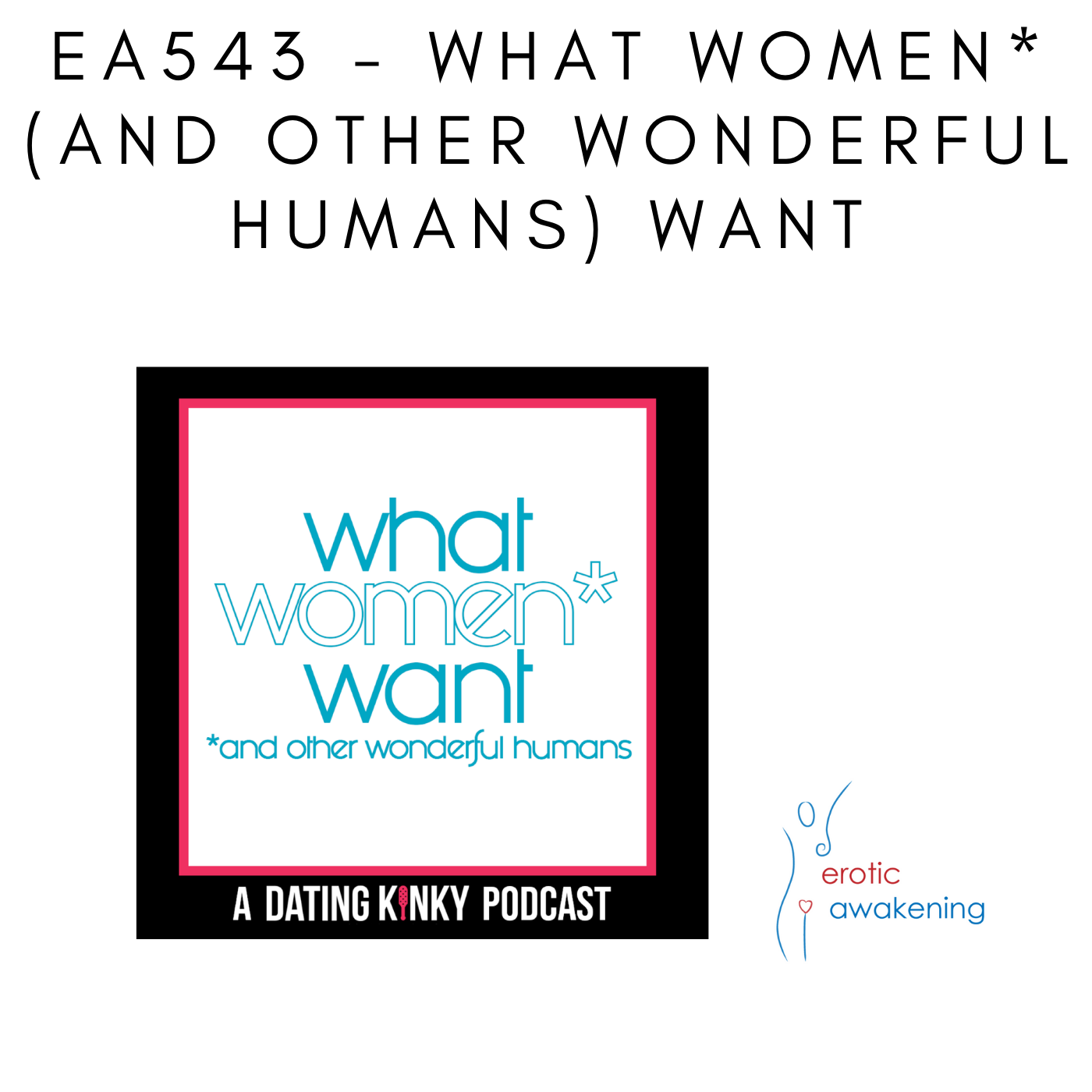 Erotic Awakening Podcast - EA543 - What Women* (*and other wonderful humans) Want