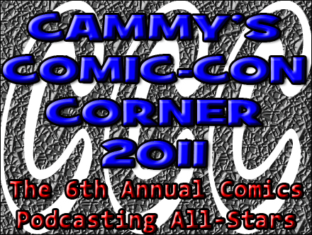 Cammy's Comic-Con Corner - The 6th Annual Comics Podcasting All-Stars
