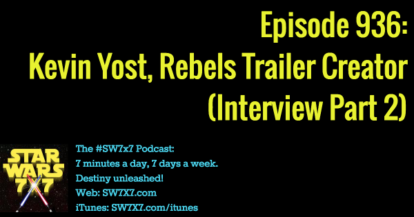 936: Rebels Trailer Creator Kevin Yost (Part 2)
