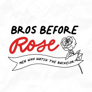 Bros Before Rose: Men Who Watch The Bachelor