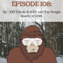 Artwork for  Ep - 108 Trends in 2019, and Top Google Search of 2018
