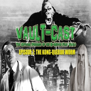 VAULT-CAST Episode II: The Kong-queror Worm