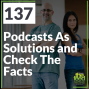 Artwork for 137 Podcasts As Solutions and Check The Facts
