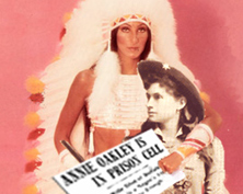 Cher & Her Bagel Boy and<br /> Annie Oakley & Her Sitting Bull