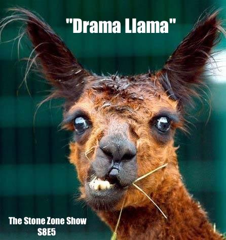 """Drama Llama"" The Stone Zone Show S8E5"