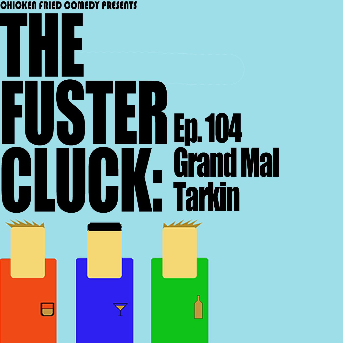 The Fustercluck Ep 104: Grand Mal Tarkin