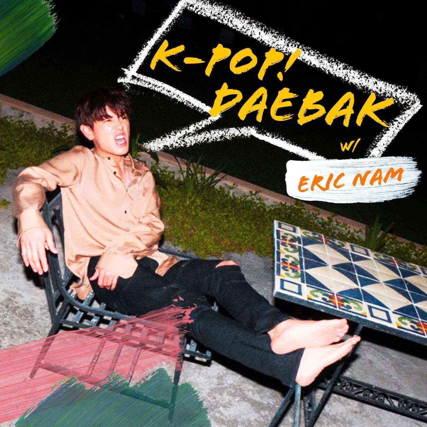 K-Pop Daebak w/ Eric Nam   Podbay