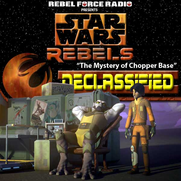 "Star Wars Rebels: Declassified: ""The Mystery of Chopper Base"""