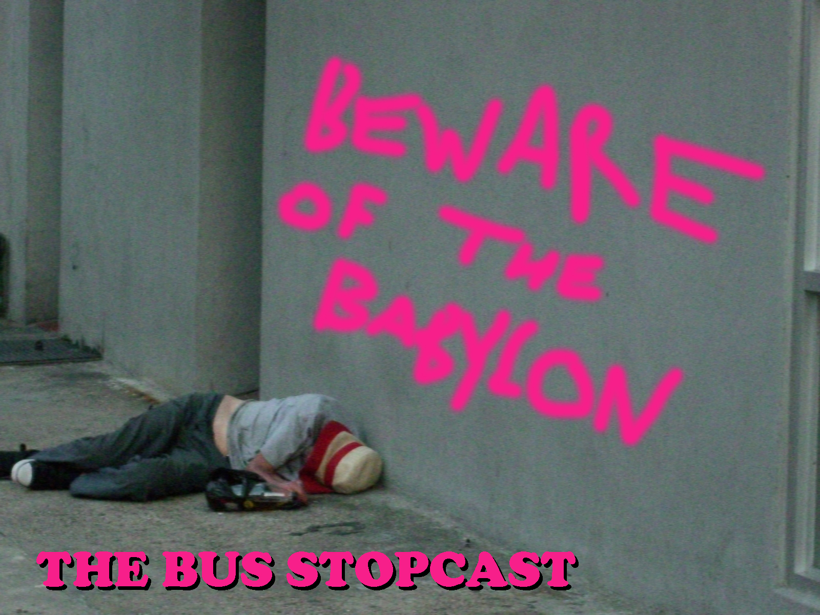 The Bus Stopcast - BEWARE OF THE BABYLON