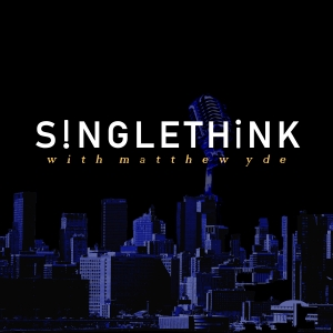 SINGLETHINK with Matthew Yde