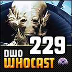 DWO WhoCast - #229 - Doctor Who Podcast