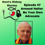 Artwork for Episode 47: Armand Halter - Be Your Own Advocate