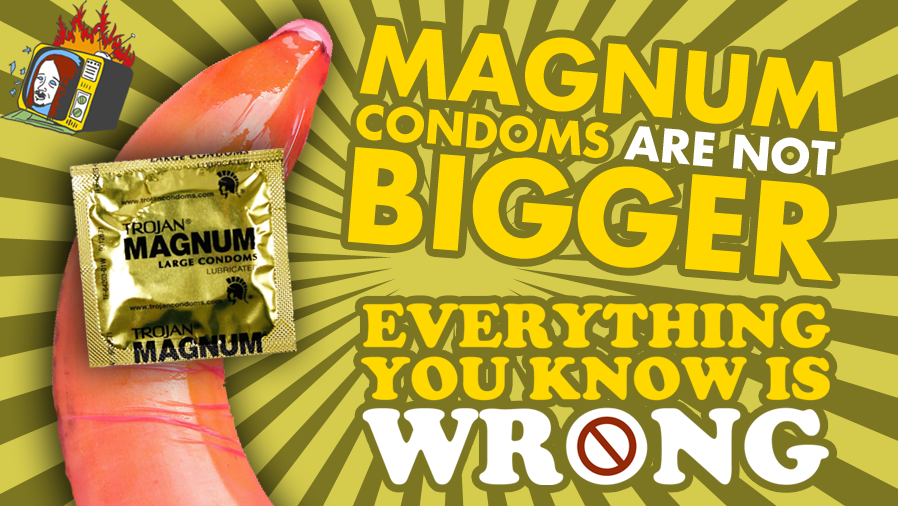 Magnum Condoms Are NOT Bigger - EVERYTHING YOU KNOW IS WRONG
