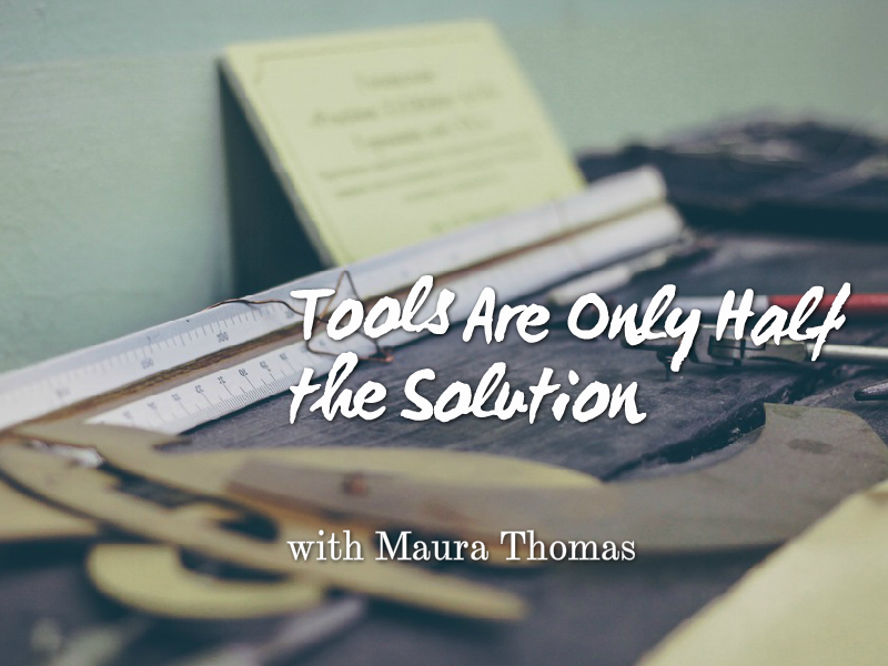 """Tools are only half of the solution"" with Maura Thomas"