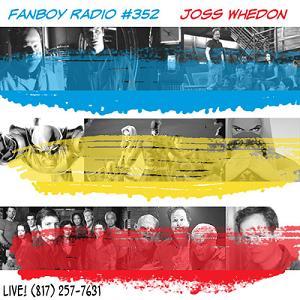 Fanboy Radio #352 - Joss Whedon LIVE