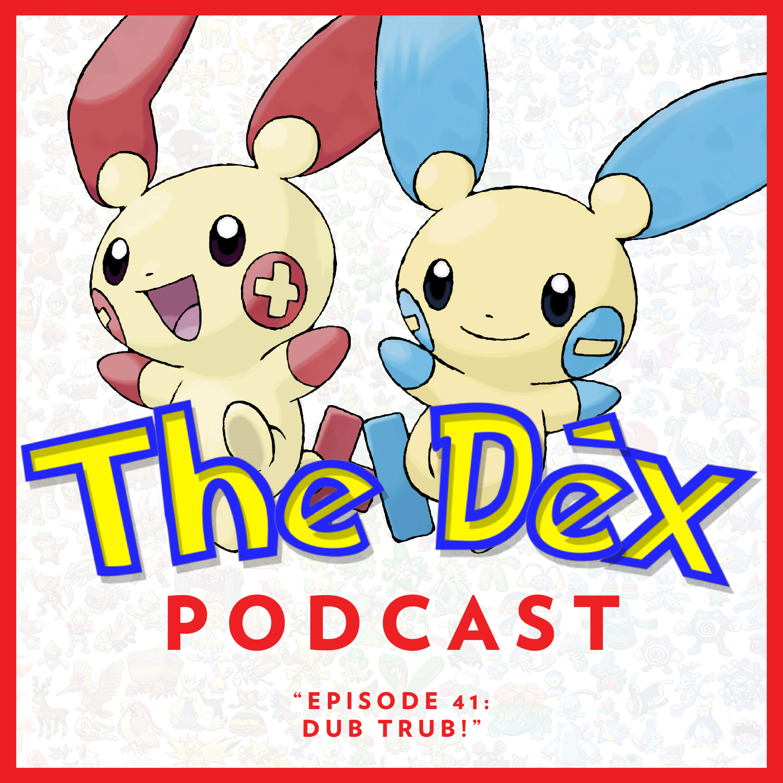 The Dex! Podcast #41: Dub Trub!