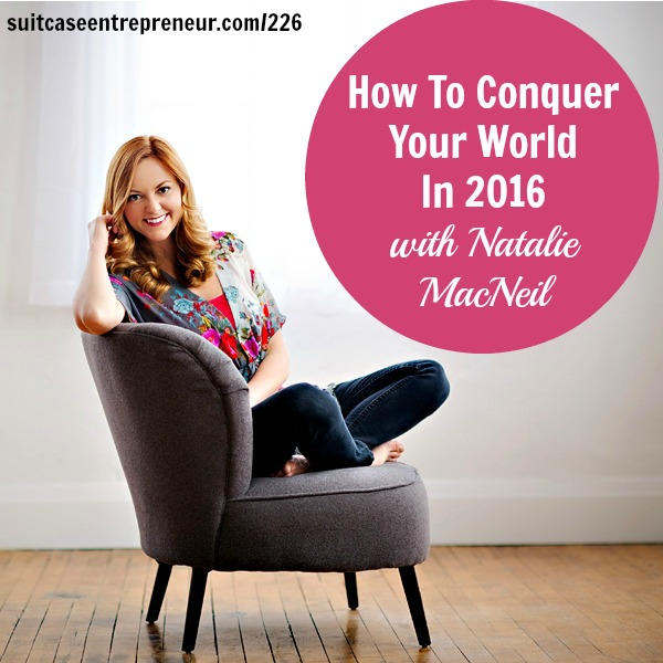 [226] How To Conquer Your World In 2016 with Natalie MacNeil