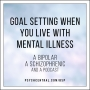 Artwork for Goal Setting When You live with Mental Illness